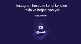 Instagram hesabım kendi kendine takip ve beğeni yapıyor
